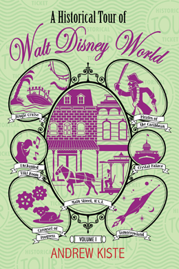 A Historical Tour of Walt Disney World: Volume 1