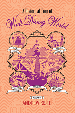 A Historical Tour of Walt Disney World: Volume 3