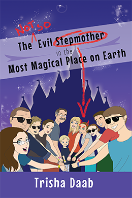 The Not-So-Evil Stepmother's Guide to the Most Magical Place on Earth