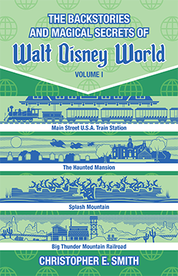 The Backstories and Magical Secrets of Walt Disney World: Volume 1